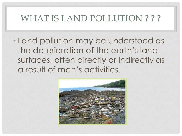 land pollution thesis statement As the world health organization (who) points out, outdoor air pollution contributes as much as 06 to 14 percent of the burden of disease in developing regions, and other pollution, such as lead in water, air, and soil, may contribute 09 percent (who 2002) these numbers may look small, but the contribution from most.