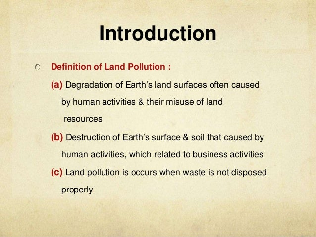 introduction for land pollution An easy-to-understand guide to the causes and effects of land pollution.