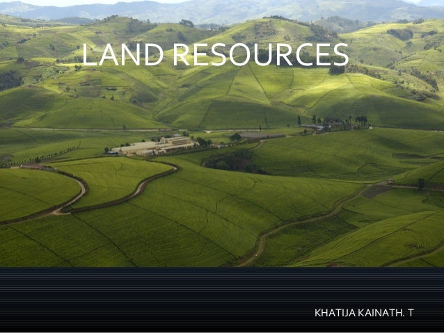 LAND RESOURCES KHATIJA KAINATH. T