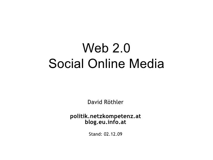 Web 2.0 Social Online Media David Röthler politik.netzkompetenz.at blog.eu.info.at Stand:  07.06.09