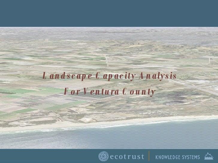 <ul><li>Landscape Capacity Analysis </li></ul><ul><li>For Ventura County </li></ul>