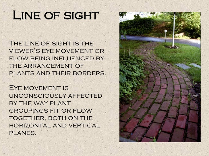 The line of sight is the viewer's eye movement or flow being influenced by the arrangement of plants and their borders.  E...