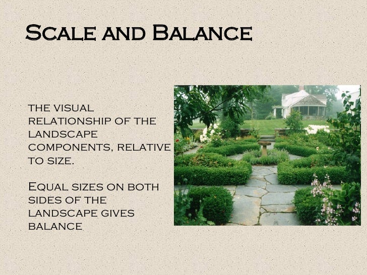 the visual relationship of the landscape components, relative to size. Equal sizes on both sides of the landscape gives ba...