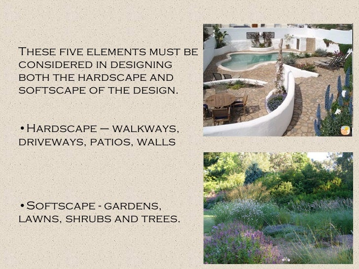 <ul><li>These five elements must be considered in designing both the hardscape and softscape of the design.  </li></ul><ul...