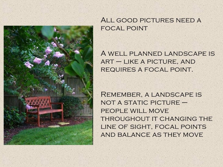 All good pictures need a focal point A well planned landscape is art – like a picture, and requires a focal point. Remembe...