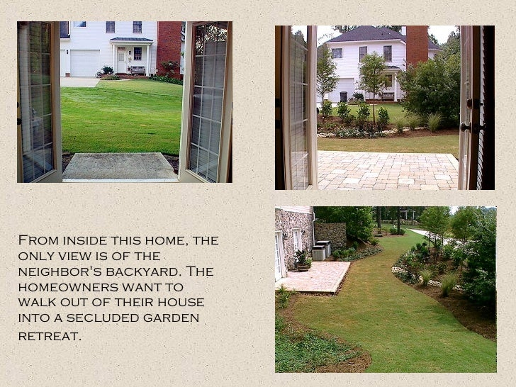 From inside this home, the only view is of the neighbor's backyard. The homeowners want to walk out of their house into a ...