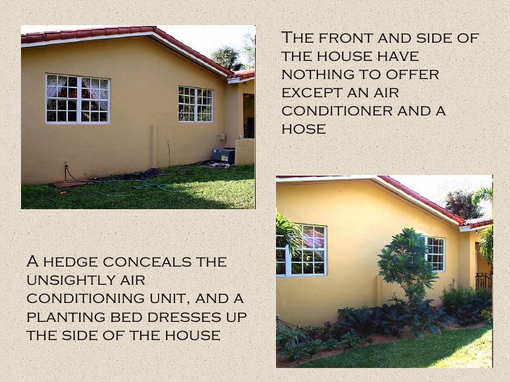 A hedge conceals the unsightly air conditioning unit, and a planting bed dresses up the side of the house   The front and ...