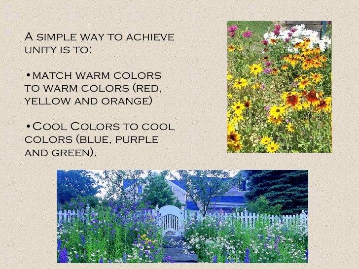 <ul><li>A simple way to achieve unity is to: </li></ul><ul><li>match warm colors to warm colors (red, yellow and orange)  ...