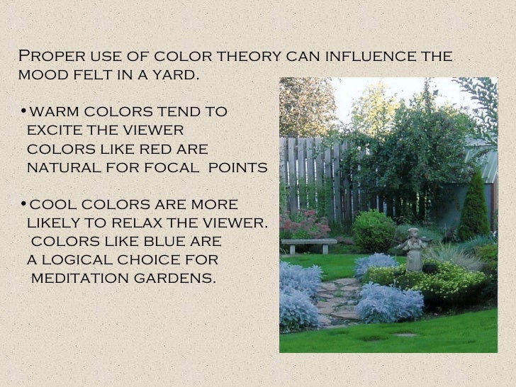 <ul><li>Proper use of color theory can influence the mood felt in a yard.  </li></ul><ul><li>warm colors tend to  </li></u...