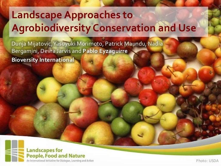 Landscape Approaches toAgrobiodiversity Conservation and UseDunja Mijatovic, Yasuyuki Morimoto, Patrick Maundu, NadiaBerga...