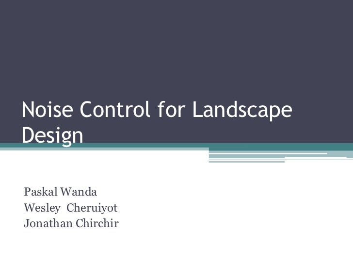 Noise Control for LandscapeDesignPaskal WandaWesley CheruiyotJonathan Chirchir