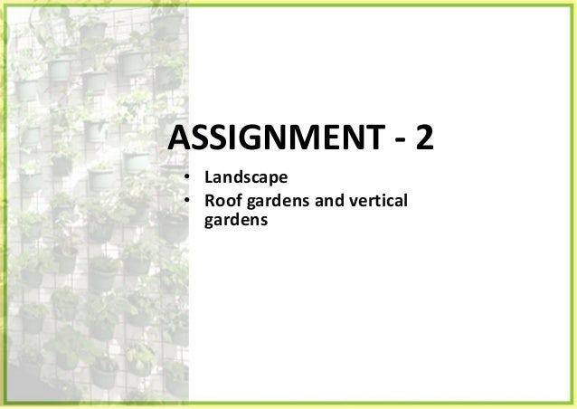 ROOF GARDENS• A roof garden is any garden on the roof of a building. Besides the decorative benefit, roof plantings may pr...