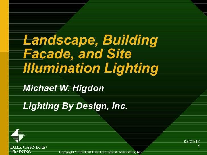 Landscape, Building Facade, and Site Illumination Lighting Michael W. Higdon Lighting By Design, Inc. Copyright 1996-98 © ...