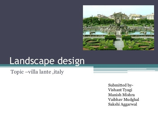 Landscape design Topic –villa lante ,italy Submitted by- Vishant Tyagi Manish Mishra Vaibhav Mudghal Sakshi Aggarwal