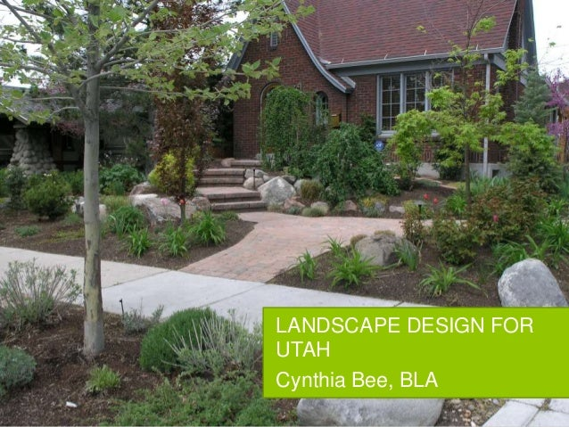 LANDSCAPE DESIGN FOR UTAH Cynthia Bee, BLA