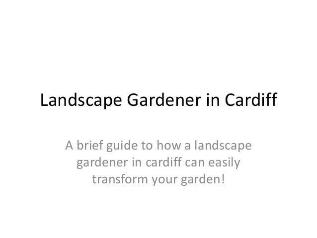 Landscape Gardener in Cardiff   A brief guide to how a landscape     gardener in cardiff can easily        transform your ...