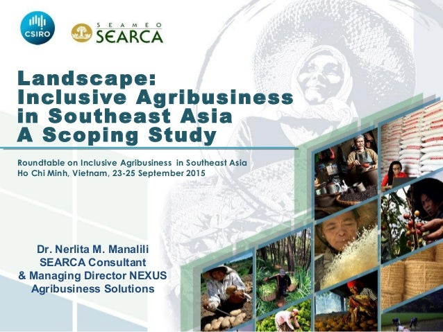 Landscape: Inclusive Agribusiness in Southeast Asia A Scoping Study   Roundtable on Inclusive Agribusiness in Southeast As...