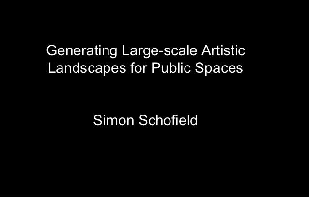 Generating Large-scale ArtisticLandscapes for Public Spaces       Simon Schofield