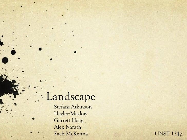 Landscape Stefani Atkinson Hayley Mackay Garrett Haag Alex Narath Zach McKenna   UNST 124g