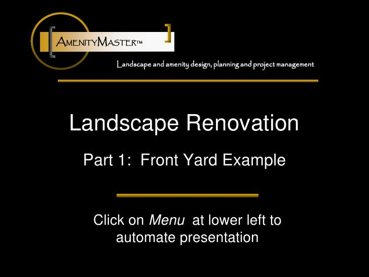 AMENITYMASTER™           Landscape and amenity design, planning and project management       Landscape Renovation     Part...
