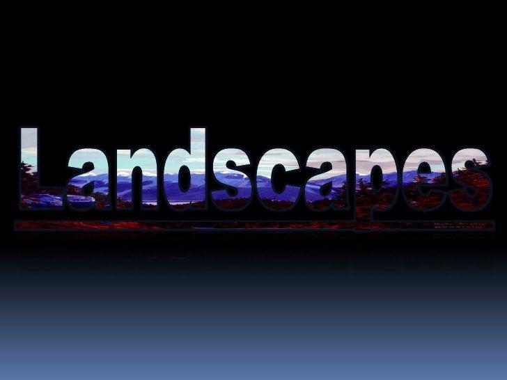 Landscapes<br />