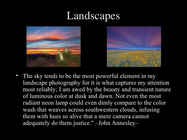 Landscapes <ul><li>The sky tends to be the most powerful element in my landscape photography for it is what captures my at...