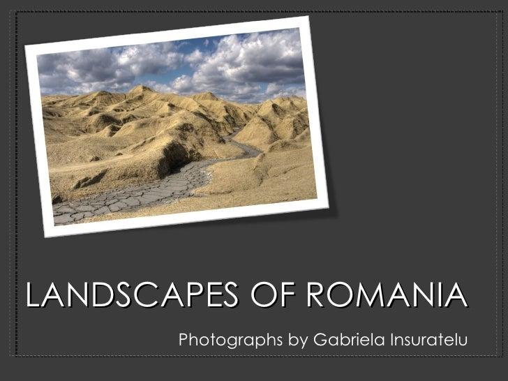 LANDSCAPES OF ROMANIA <ul><li>Photographs by Gabriela Insuratelu </li></ul>