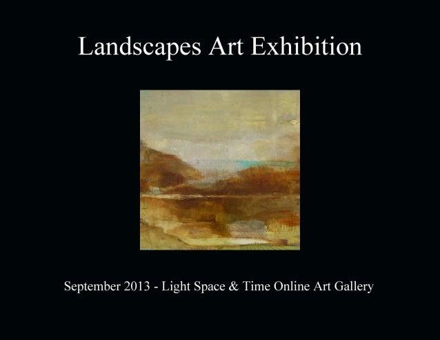 Landscapes Art Exhibition September 2013 Light Space & Time Online Art Gallery 118 Poinciana Drive, Jupiter, FL 888-490-35...