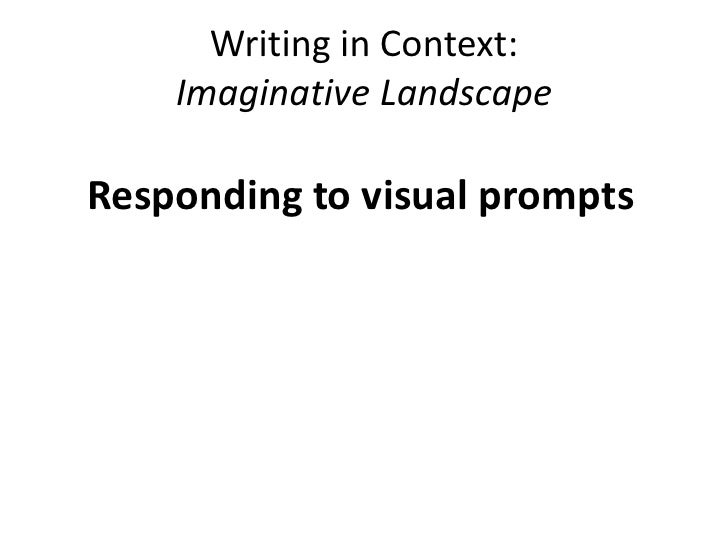 Writing in Context:Imaginative Landscape<br />Responding to visual prompts<br />