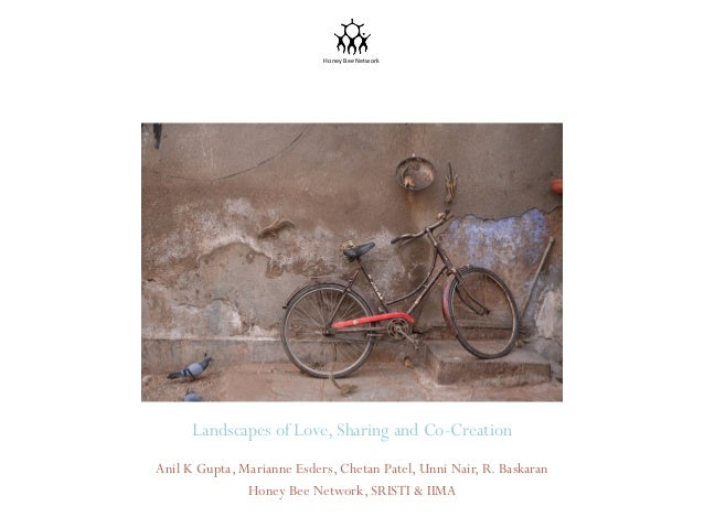Honey	   Bee	   Network	     Landscapes of Love, Sharing and Co-Creation Anil K Gupta, Marianne Esders, Chetan Patel, Unni...