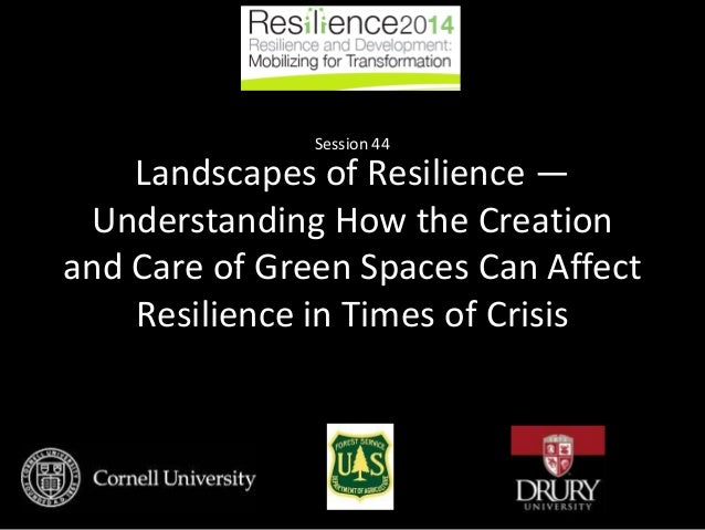 Landscapes of Resilience — Understanding How the Creation and Care of Green Spaces Can Affect Resilience in Times of Crisi...