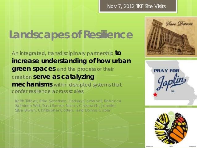 Nov 7, 2012 TKF Site VisitsLandscapes of ResilienceAn integrated, transdisciplinary partnership toincrease understanding o...