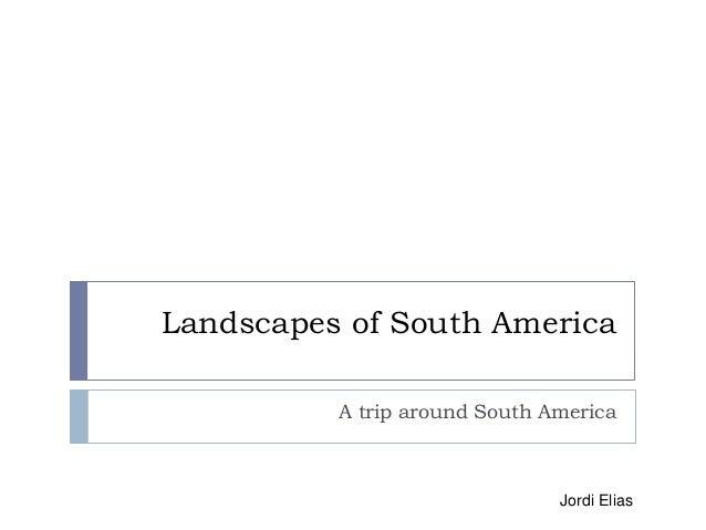 Landscapes of South America A trip around South America  Jordi Elias