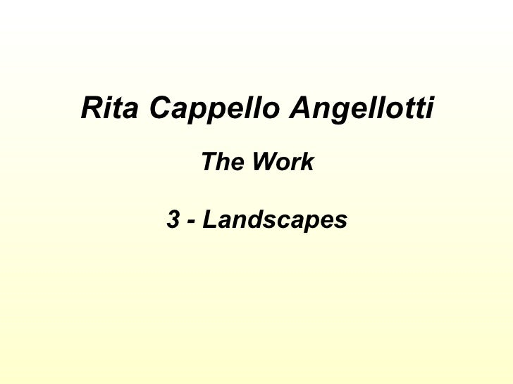 Rita Cappello Angellotti The Work 3 - Landscapes