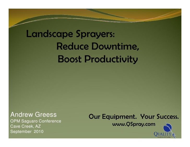 Landscape Sprayers:             Reduce Downtime,             Boost Productivity     Andrew Greess            Our Equipment...