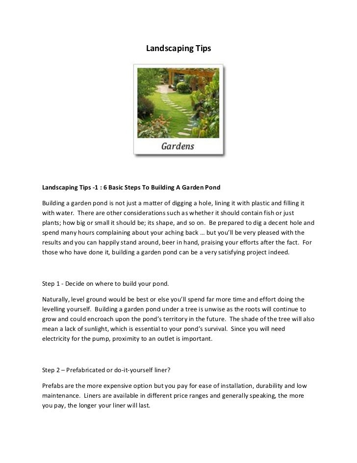 Landscaping TipsLandscaping Tips -1 : 6 Basic Steps To Building A Garden PondBuilding a garden pond is not just a matter o...