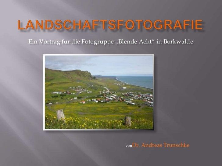 """Ein Vortrag für die Fotogruppe """"Blende Acht"""" in Borkwalde                                 vonDr.   Andreas Trunschke"""