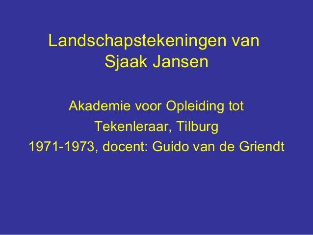 Landschapstekeningen van         Sjaak Jansen      Akademie voor Opleiding tot         Tekenleraar, Tilburg1971-1973, doce...