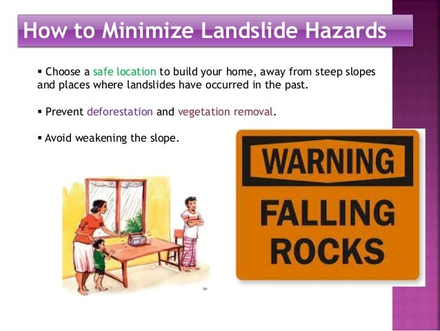 How to Minimize Landslide Hazards   Choose a safe location to build your home, away from steep slopes  and places where l...