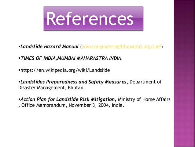 References  Landslide Hazard Manual (www.engineering4theworld.org/LAP)  TIMES OF INDIA,MUMBAI MAHARASTRA INDIA.  https:...