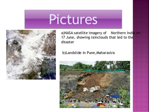 Pictures  a)NASA satellite imagery of Northern India on  17 June, showing rainclouds that led to the  disaster  b)Landslid...