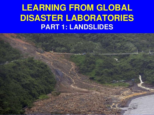LEARNING FROM GLOBAL DISASTER LABORATORIES PART 1: LANDSLIDES