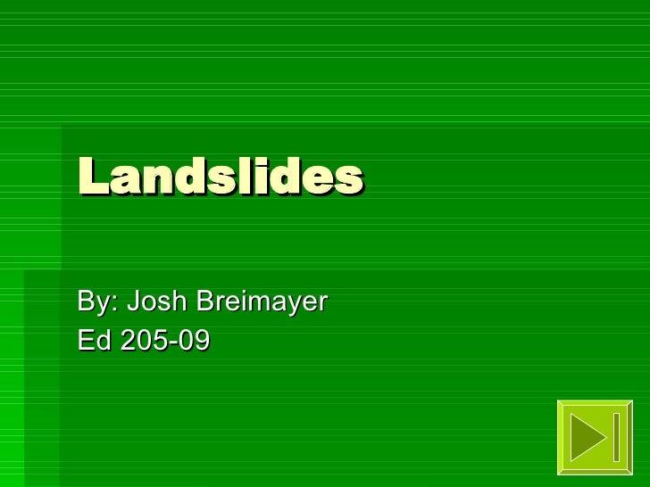Landslides By: Josh Breimayer Ed 205-09