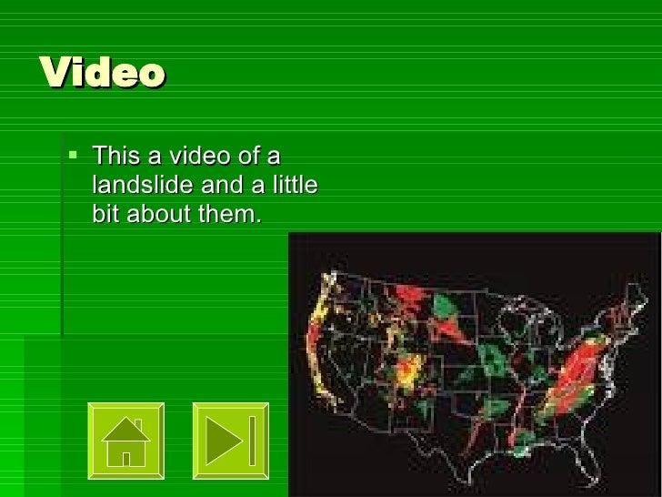 Video <ul><li>This a video of a landslide and a little bit about them. </li></ul>