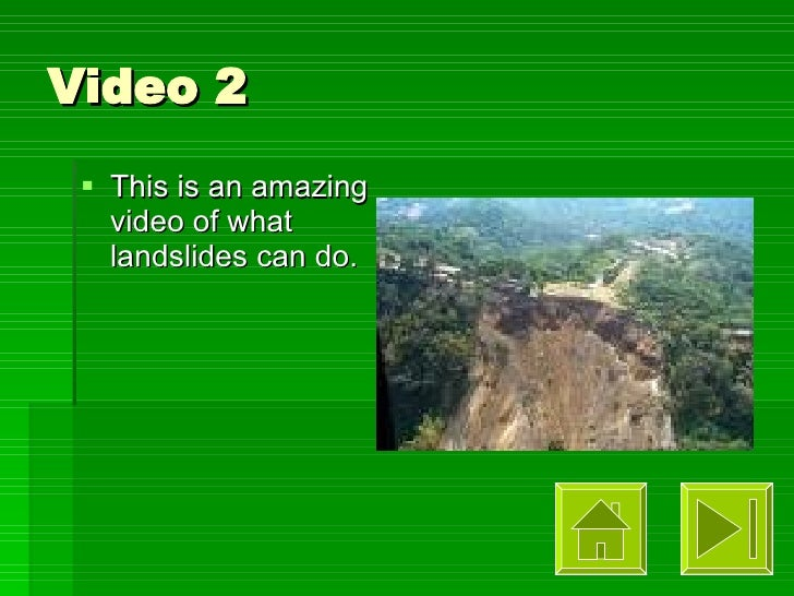 Video 2 <ul><li>This is an amazing video of what landslides can do. </li></ul>