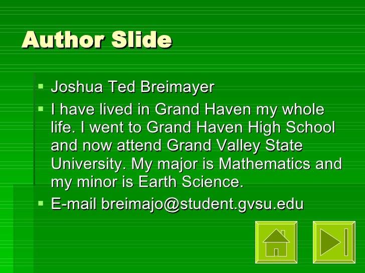 Author Slide <ul><li>Joshua Ted Breimayer </li></ul><ul><li>I have lived in Grand Haven my whole life. I went to Grand Hav...