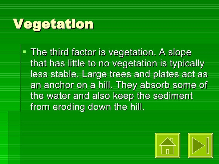 Vegetation <ul><li>The third factor is vegetation. A slope that has little to no vegetation is typically less stable. Larg...