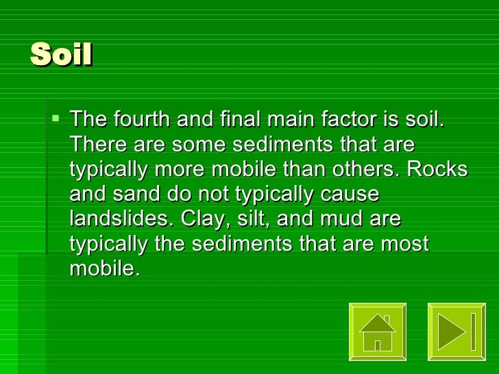 Soil <ul><li>The fourth and final main factor is soil. There are some sediments that are typically more mobile than others...