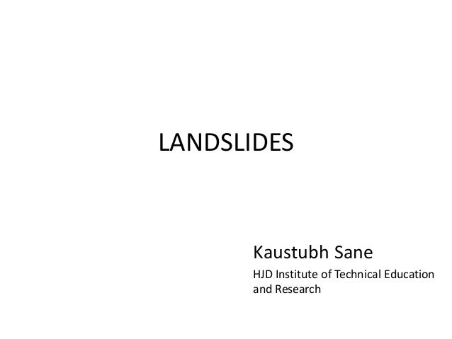 LANDSLIDES Kaustubh Sane HJD Institute of Technical Education and Research
