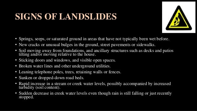 SIGNS OF LANDSLIDES • Springs, seeps, or saturated ground in areas that have not typically been wet before. • New cracks o...